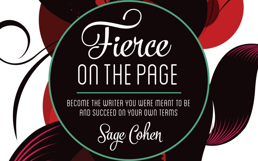 Poet and Writing Maven Sage Cohen discusses how to be Fierce on the Page