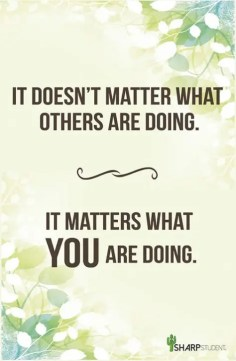 It doesn't matter what others are doing, it matters what you are doing poster