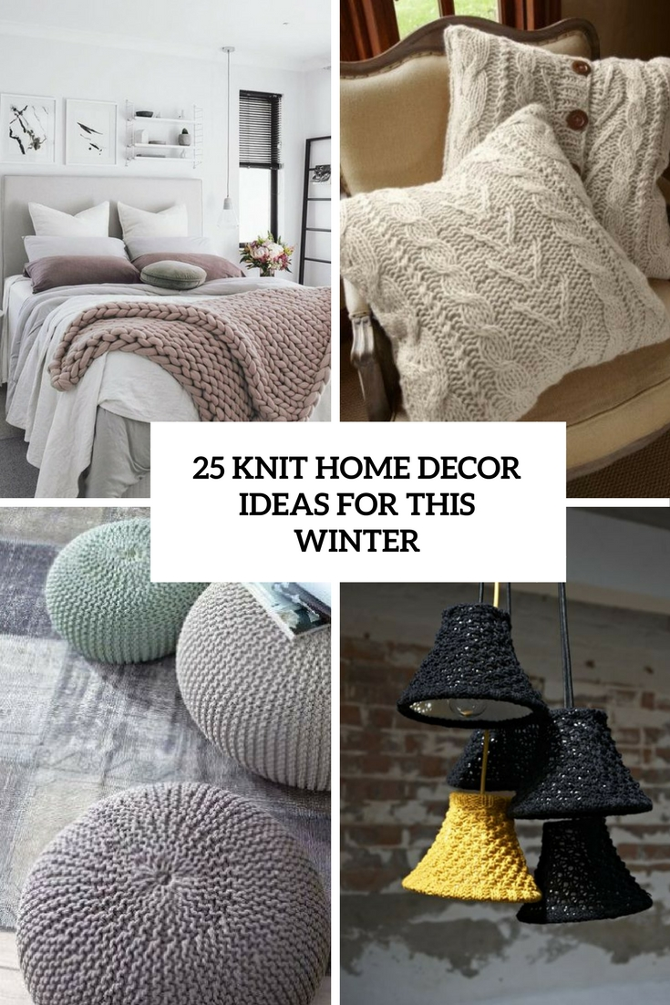 Best 25 Knit Home Décor Ideas For This Winter Shelterness This Month