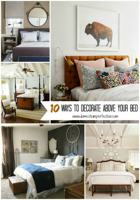 Best 10 Ways To Decorate Above Your Bed — Domestic Imperfection This Month