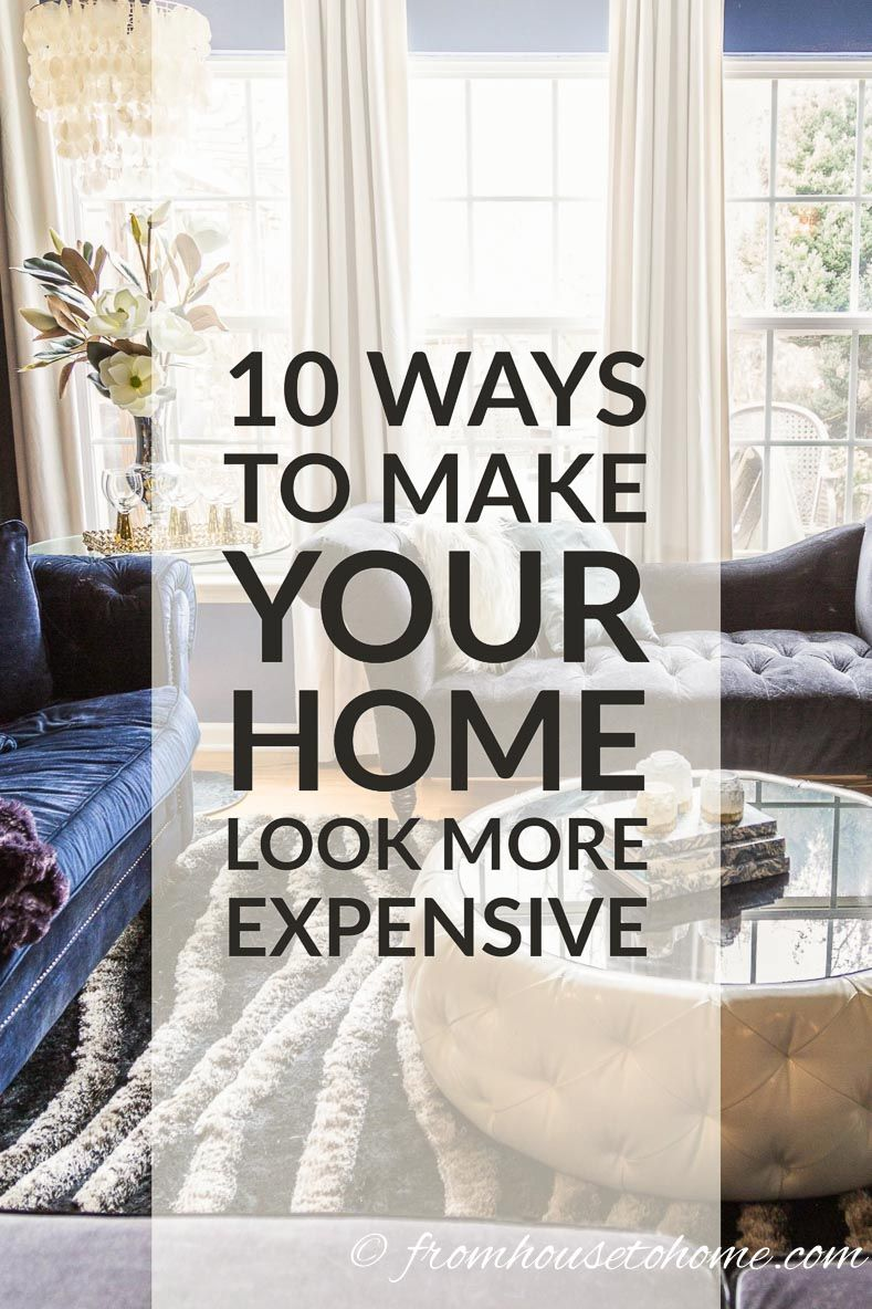 Best 10 Easy Ways To Make Your House Look More Expensive This Month
