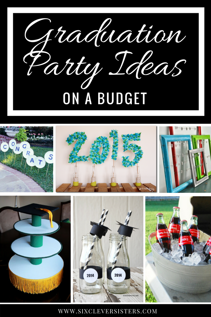 Best Graduation Party Ideas On A Budget Six Clever Sisters This Month