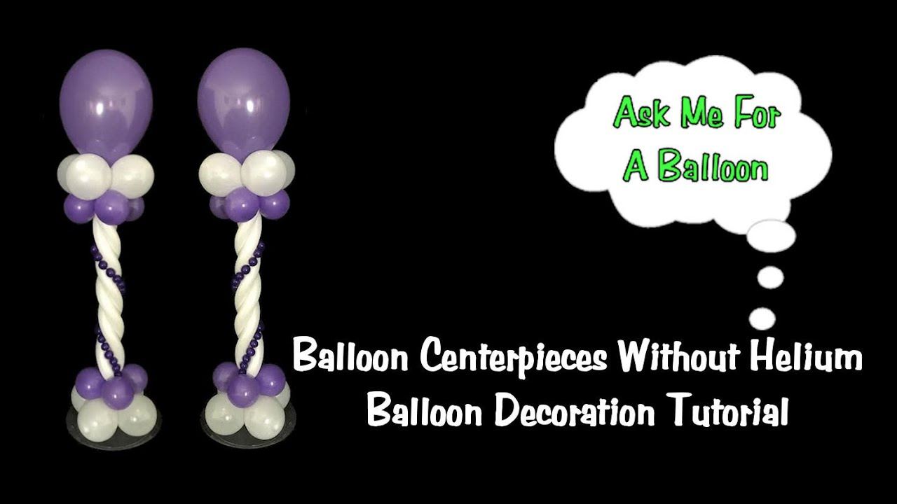 Best Balloon Centerpieces Without Helium Youtube This Month