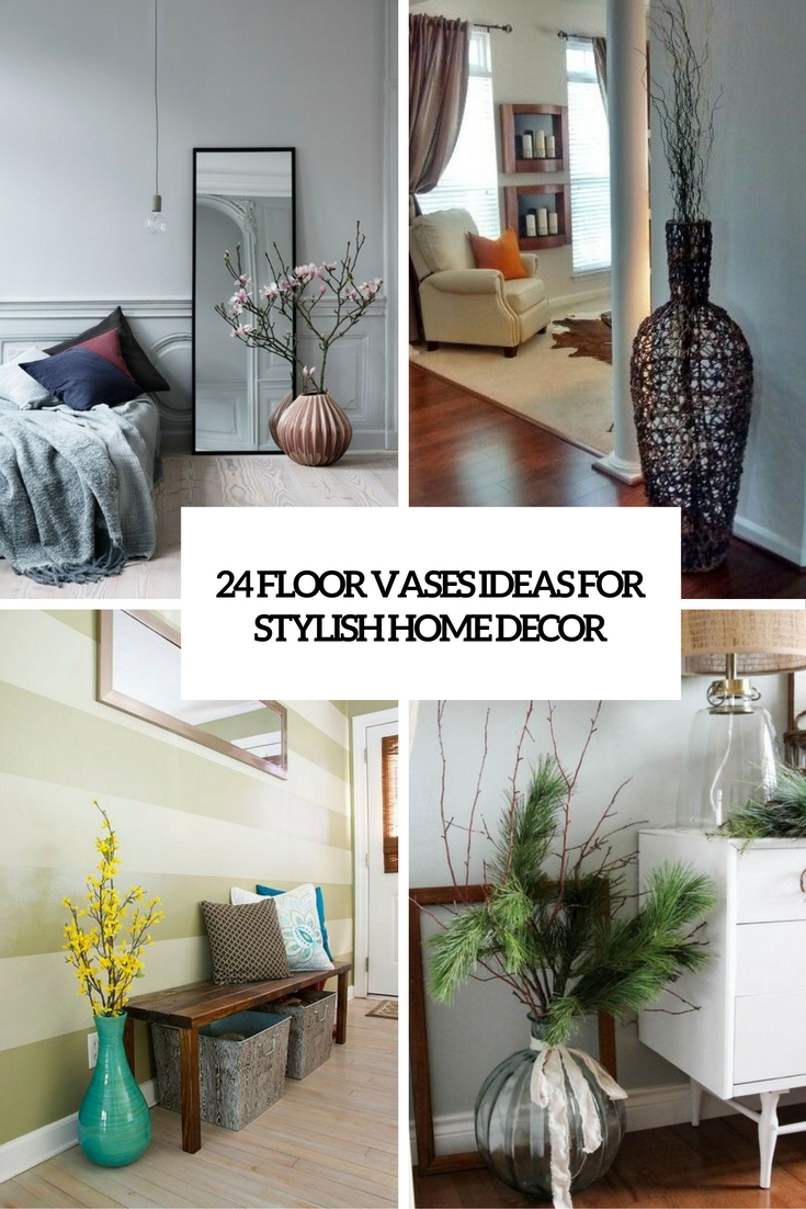 Best 24 Floor Vases Ideas For Stylish Home Décor Shelterness This Month