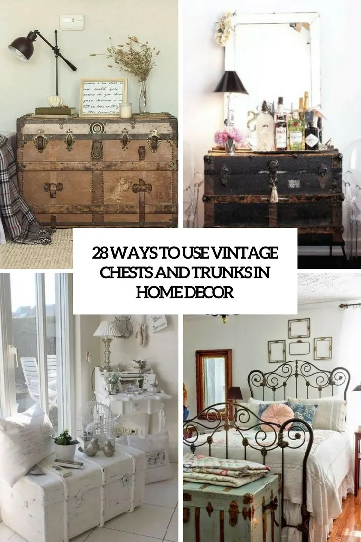Best 28 Ways To Use Vintage Chests And Trunks In Home Decor This Month