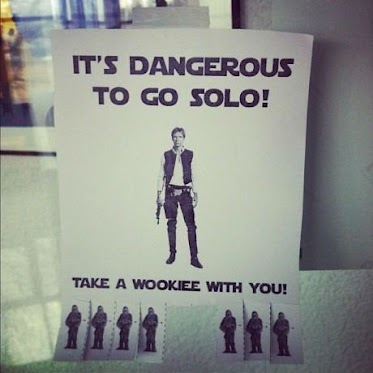 It's Dangerous To Go Solo Take A Wookie