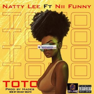 Natty Lee – Toto Ft Nii Funny (Prod. by Hades)