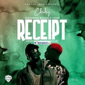 Chichiz – Receipt Ft. Bosom P-Yung (Prod. By Beat Prime)