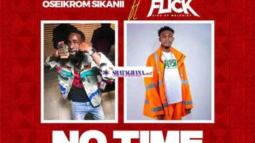 Oseikrom Sikanii – No Time Ft. Kweku Flick