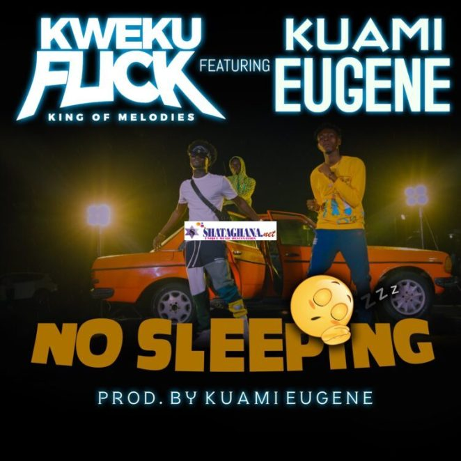 Kweku Flick – No Sleeping ft. Kuami Eugene