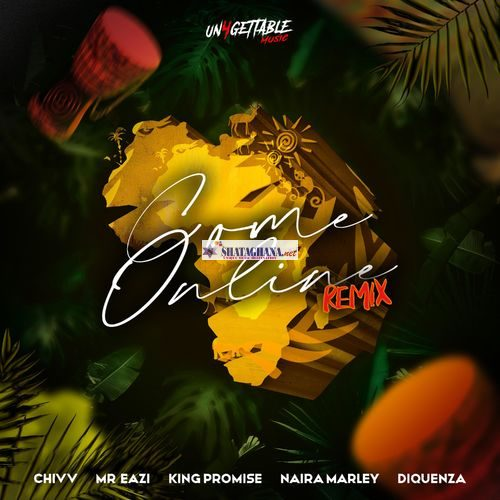 Chivv – Come Online (Remix) ft. Naira Marley, Mr Eazi, King Promise & Diqueza