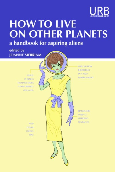 How to Live on Other Planets edited by Joanne Merriam