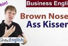 Business English: Brown-noser / Ass-kisser