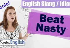 English Slang / Idioms: Beat / Nasty