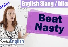 English Slang / Idioms: Beat / Nasty