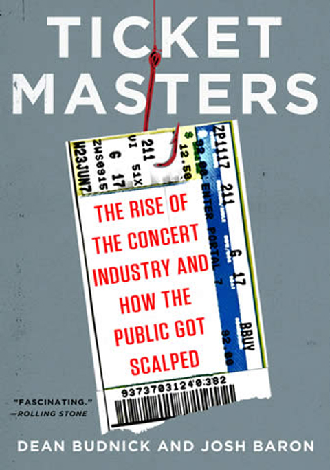 The Rise of the Concert Industry and How the Public Got Scalped by Dean Budnick and Josh Baron