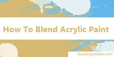 How To Blend Acrylic Paint For Beginners