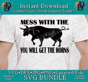 Mess with the Bull you will get the Horns SVG PDF PNG, Dxf File, Bull svg, Funny Quote, quote, Gift for him, Wall Street, Cricut Compatible