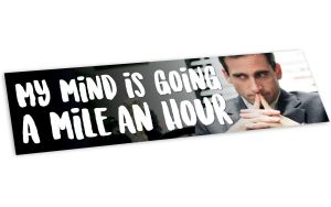 My Mind is Going a Mile an Hour Bumper Sticker – The Office Merch