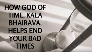 How God Of Time, Kala Bhairava – Helps End Your Bad Times