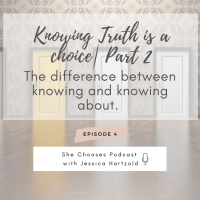 Episode 4: Knowing Truth is a Choice   Part 2