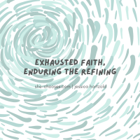 Exhausted Faith, Enduring the Refining