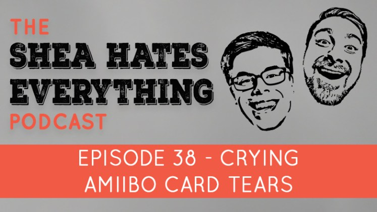 Shea Hates Everything Podcast Episode 38
