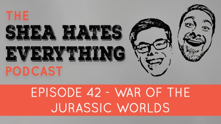 Shea Hates Everything Podcast Episode 42