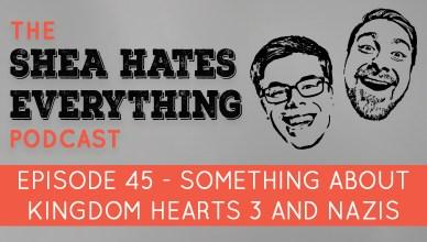 Shea Hates Everything Podcast Episode 45