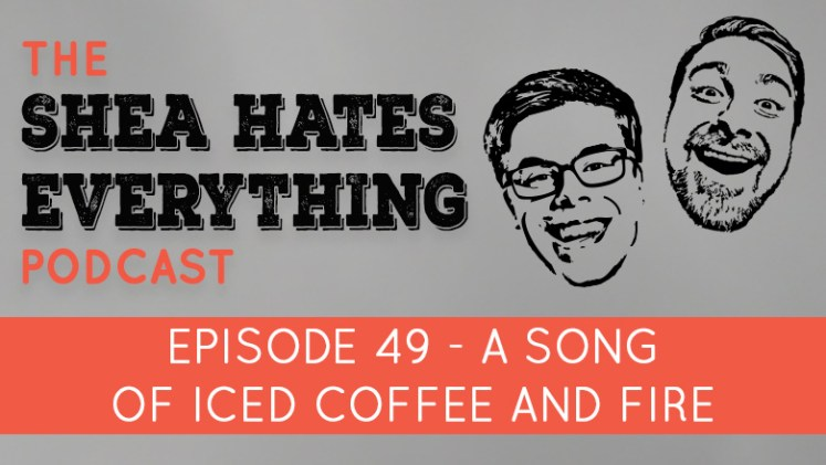 shea hates everything podcast episode 49