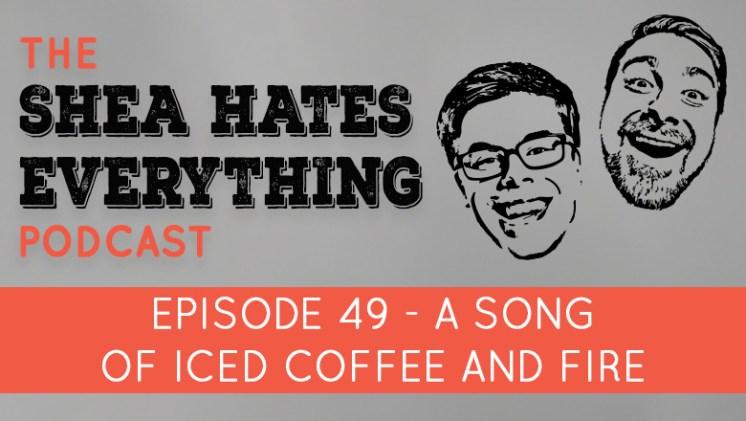 shea hates everything podcast episode 49