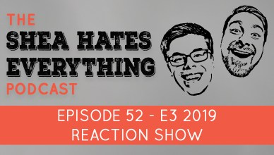 Shea Hates Everything Podcast Episode 52