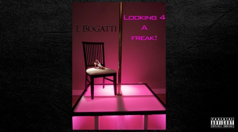 ​Track: L Bugatti - Looking 4 A Freak