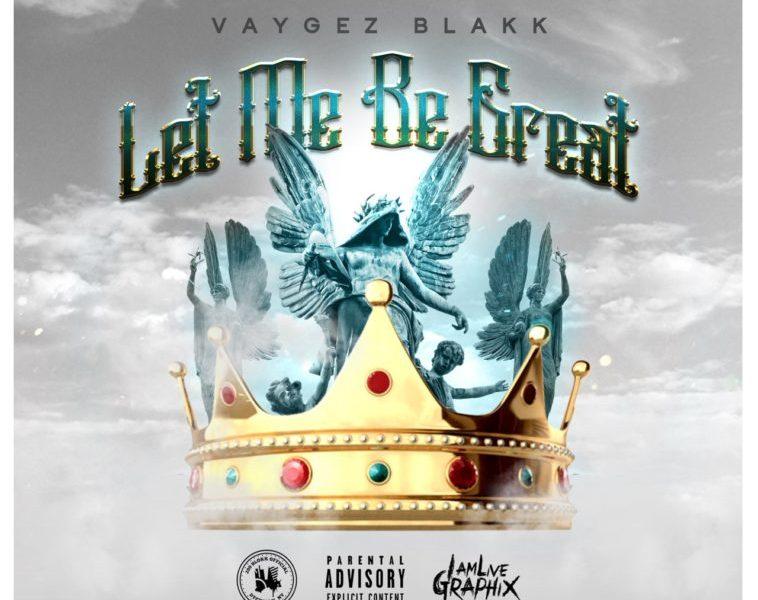 "VAYGEZ BLAKK RELEASES NEW TRACK, ""LET ME BE GREAT"" @VAYGEZBLAKK"