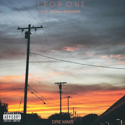 "Dre Mims feat. Oceana Heartsong – ""I For One"""