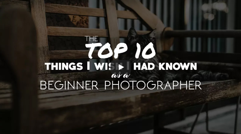 The Top 10 Things I Wish I Had Known as a Beginner Photographer