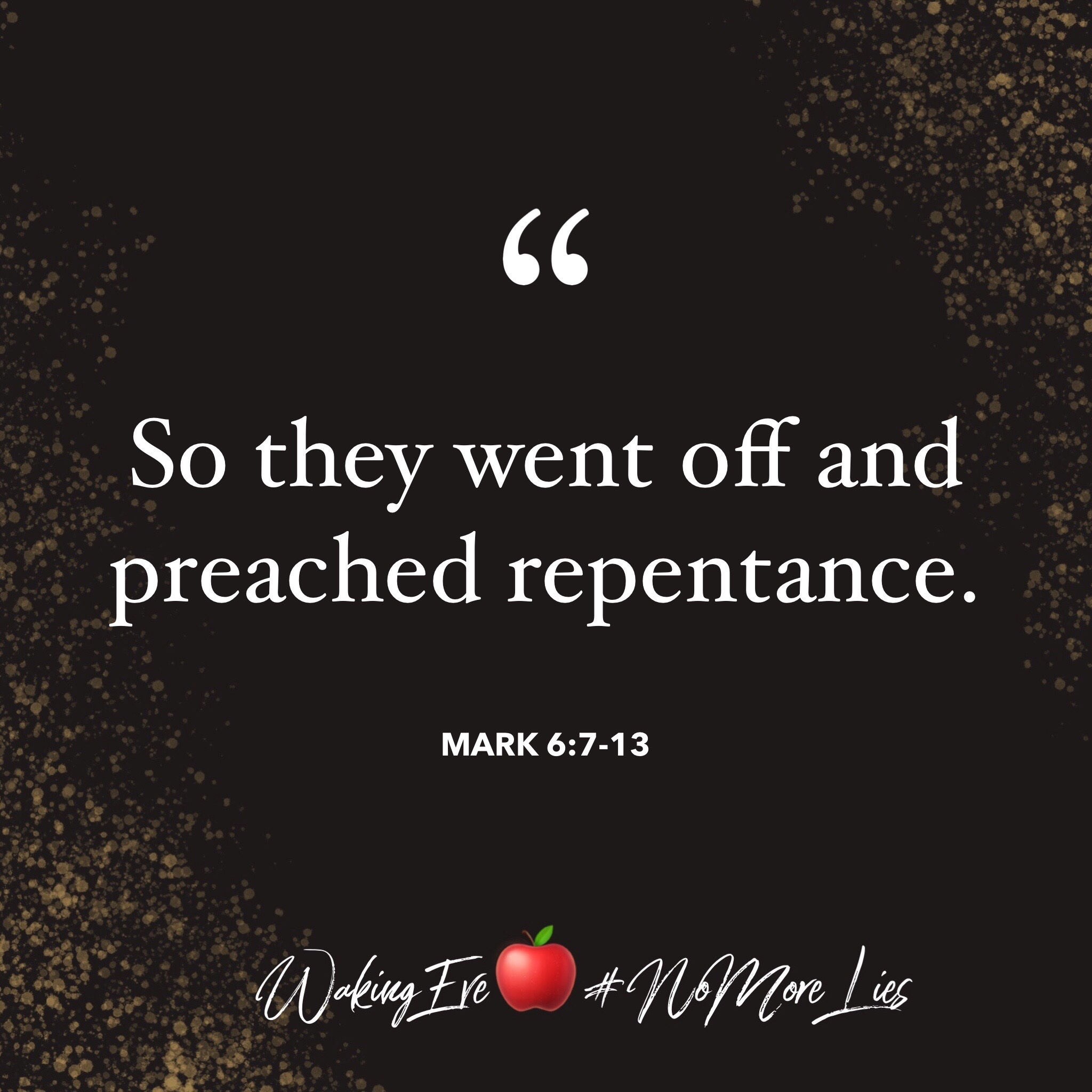 """So they went off and preached repentance."""