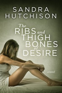 cover for book The Ribs and Thigh Bones of Desire by Sandra Hutchison