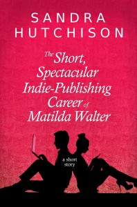 Cover of The Short, Spectacular Indie-Publishing Career of Matilda Walter
