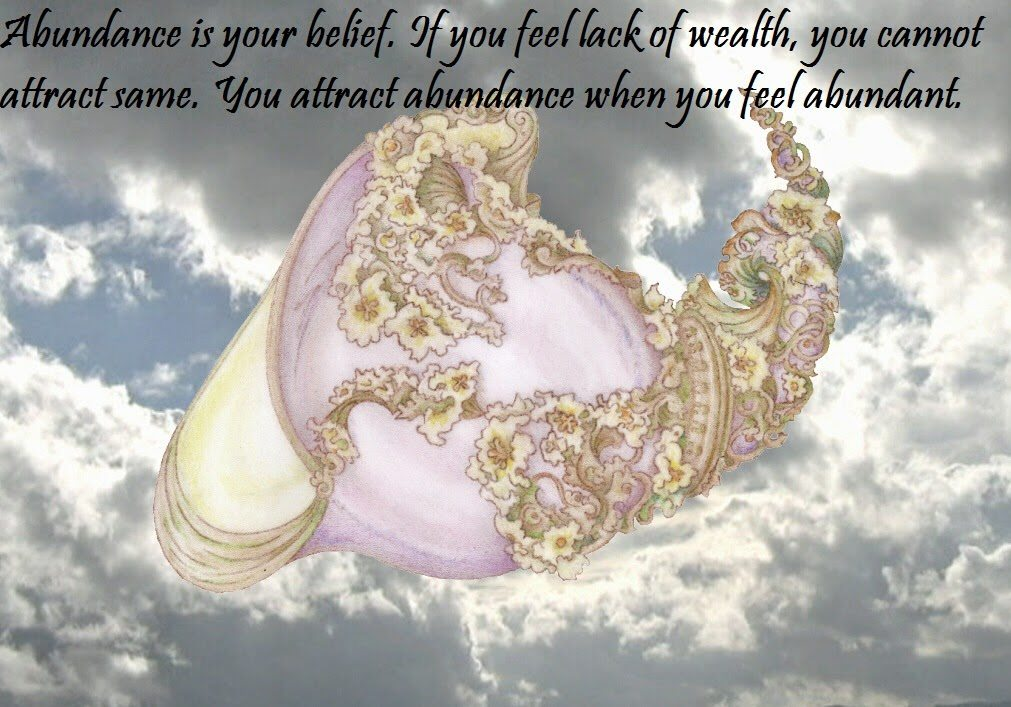 Abundance is your belief. If you feel lack of wealth, you cannot ...