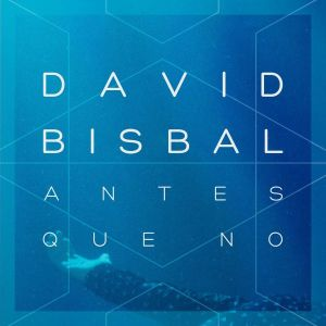 Download David Bisbal Antes Que No sheet music free