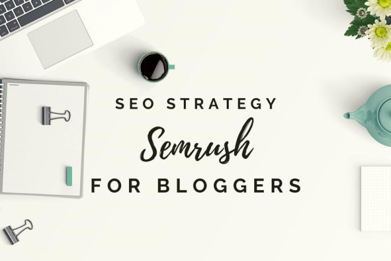 SEMrush for Bloggers - Ultimate SEO Guide for Blogs - ShegoWandering