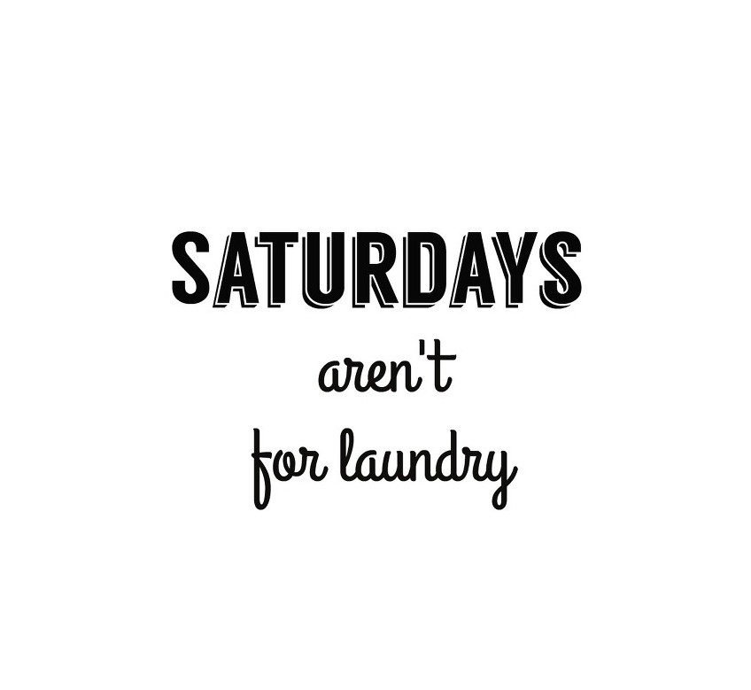 Saturdays Aren't for Laundry