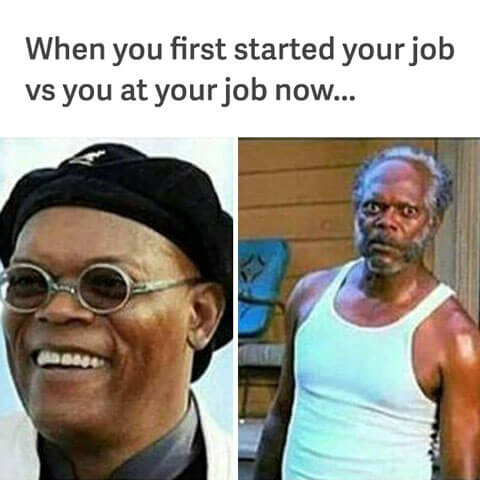When-you-first-started-your-job-vs-you-at-your-job-now