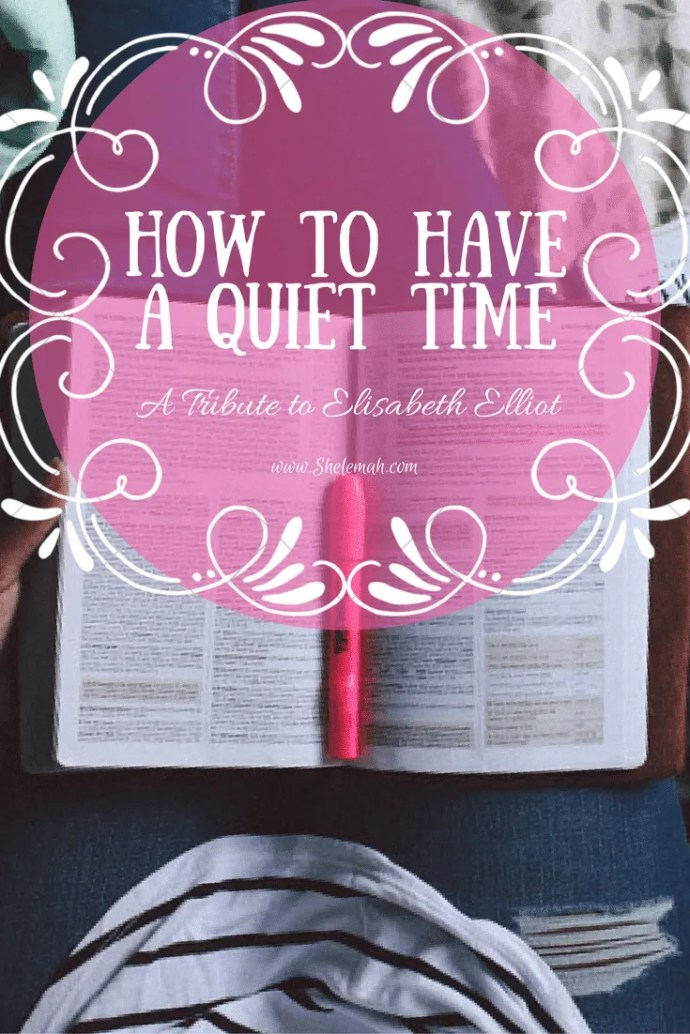 How to have a quiet time with a tribute to Elisabeth Elliot #shereadstruth #devotional
