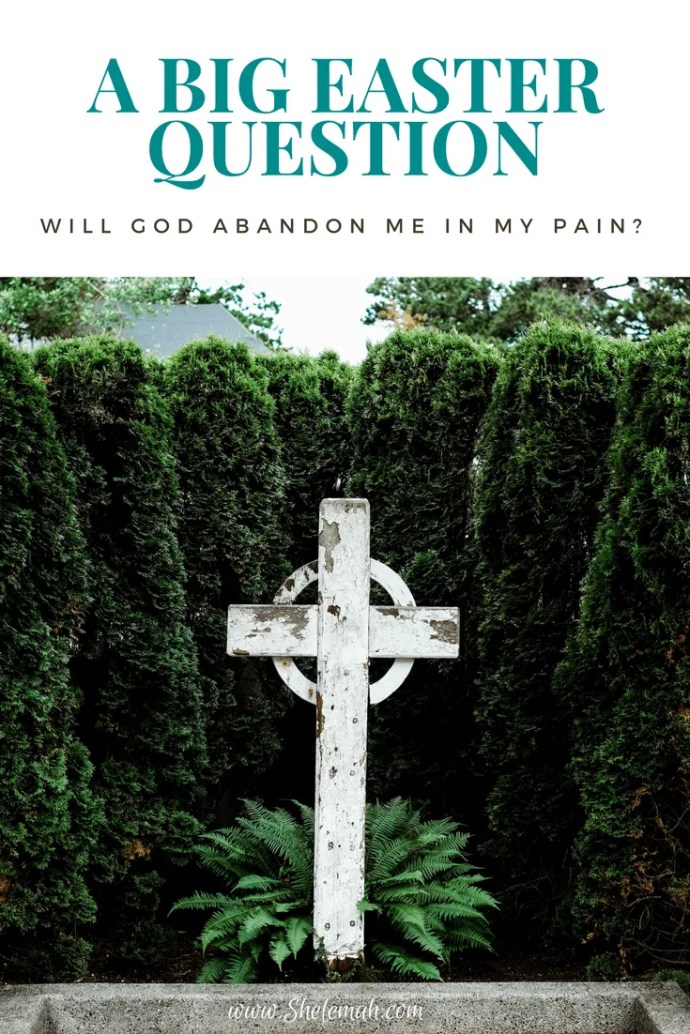 Will God abandon me in my pain? Hear what Psalm 22 has to say about this big Easter question #Easter