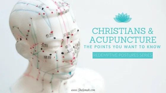 Christians and acupuncture redemptive postures series