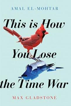 Cover of This Is How You Lose the Time War, which shows a fractured image of a red cardinal and a blue bird