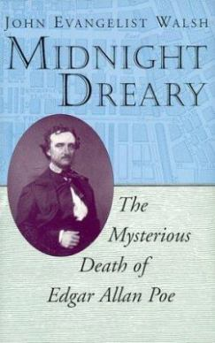 Midnight Dreary The Mysterious Death of Edgar Allan Poe