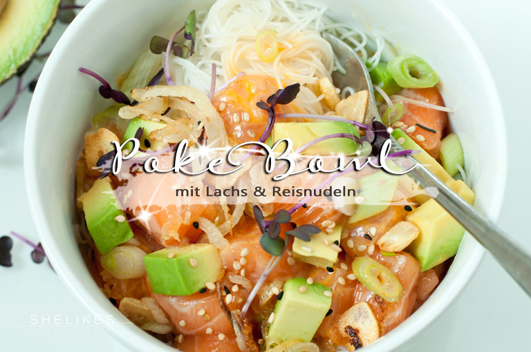 shelikes schnelle poke bowl mit lachs und reisnudeln. Black Bedroom Furniture Sets. Home Design Ideas